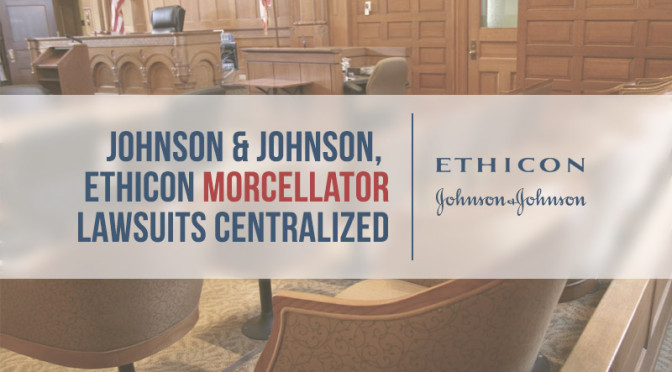 Johnson & Johnson, Ethicon Morcellator Lawsuits Centralized