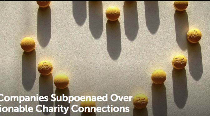 Drug Companies Subpoenaed Over Questionable Charity Connections